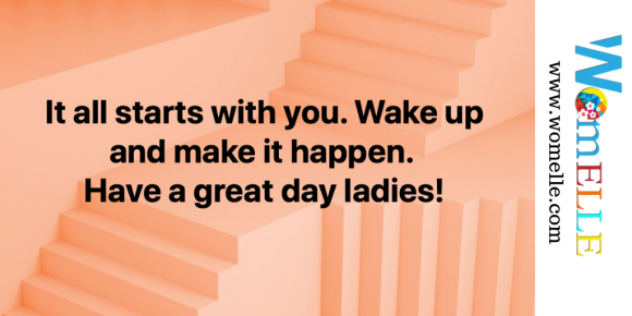 It all starts with you. Have a great day ladies!