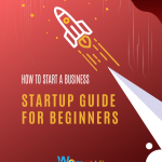 How to Start Your Business: A Startup Guide for beginners