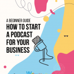 How to Start a Podcast for Your Business: A Beginner Guide